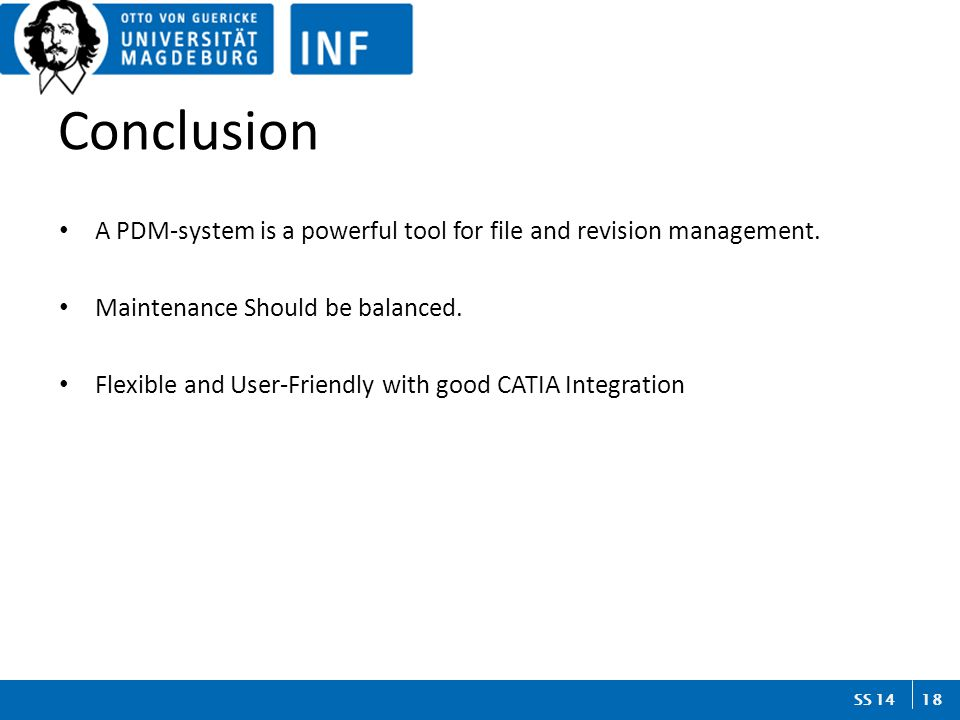 18 SS 14 Conclusion A PDM-system is a powerful tool for file and revision management.