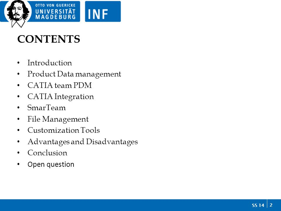 2 SS 14SS 14 CONTENTS Introduction Product Data management CATIA team PDM CATIA Integration SmarTeam File Management Customization Tools Advantages and Disadvantages Conclusion Open question