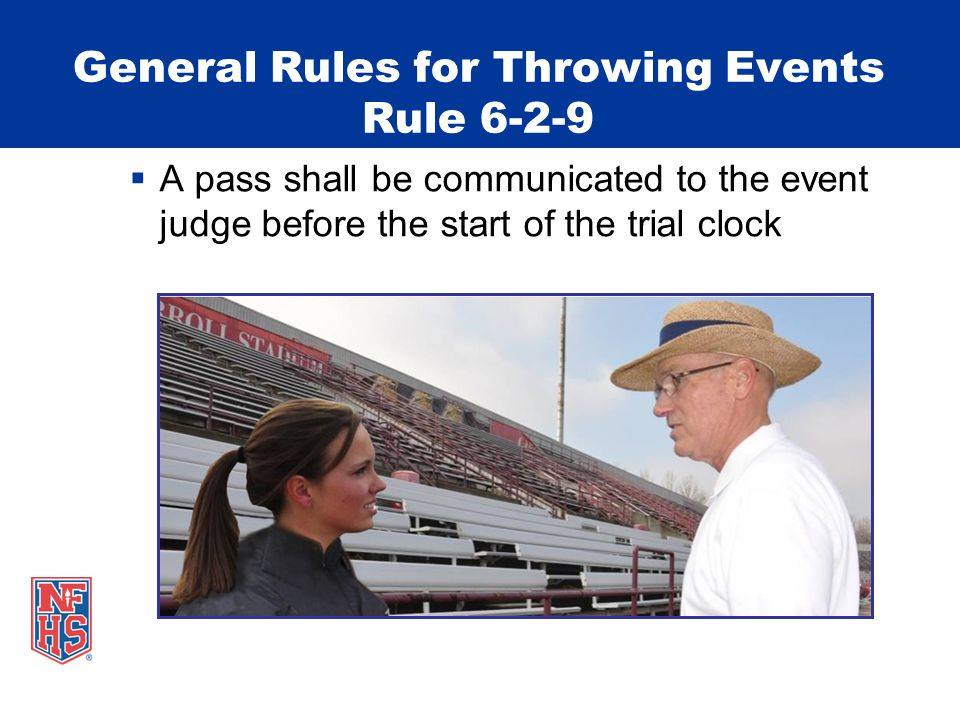 General Rules for Throwing Events Rule 6-2-9  A pass shall be communicated to the event judge before the start of the trial clock