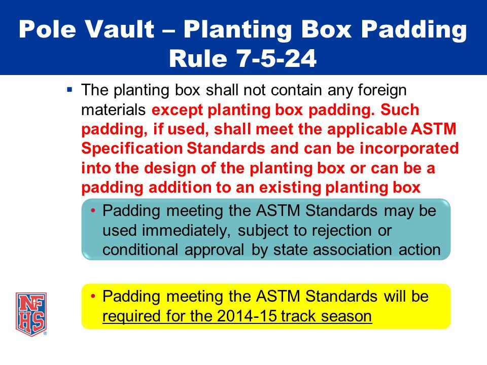 Pole Vault – Planting Box Padding Rule 7-5-24  The planting box shall not contain any foreign materials except planting box padding.