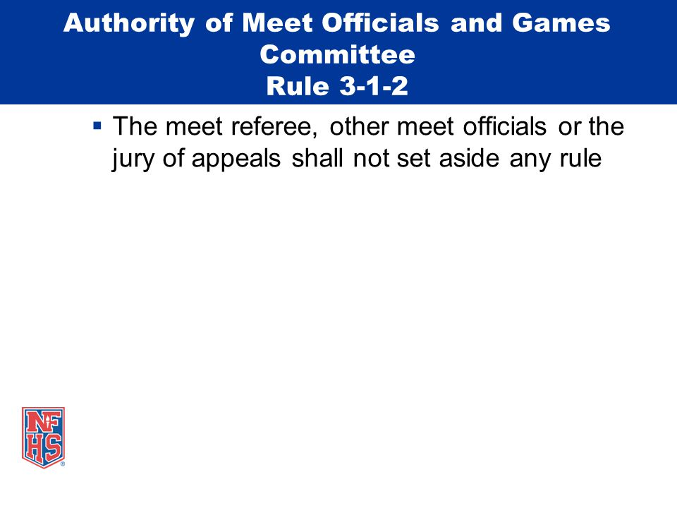 Authority of Meet Officials and Games Committee Rule 3-1-2  The meet referee, other meet officials or the jury of appeals shall not set aside any rule