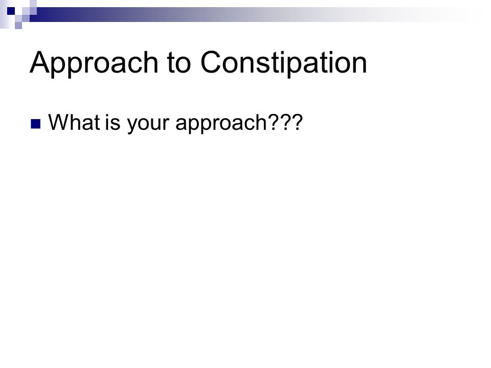Approach to Constipation What is your approach???
