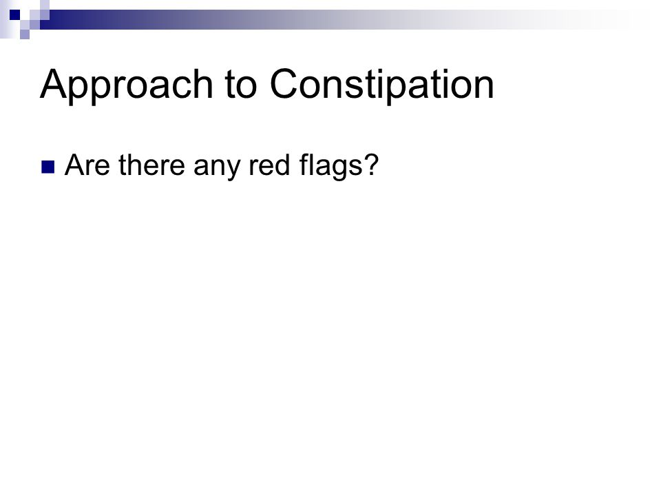 Approach to Constipation Are there any red flags?