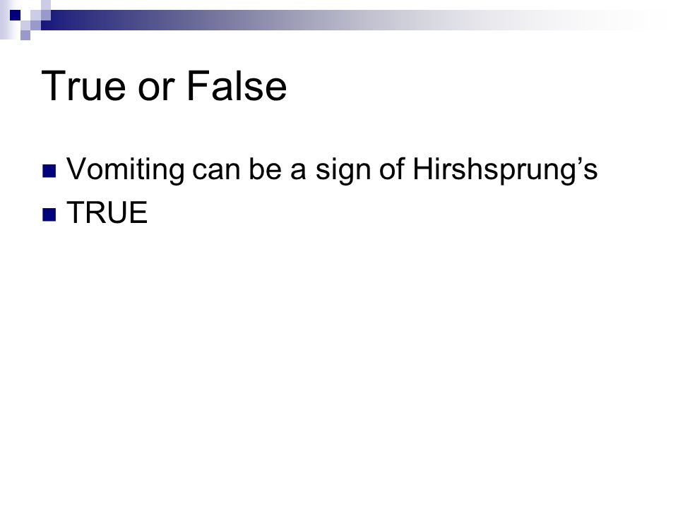 True or False Vomiting can be a sign of Hirshsprung's TRUE