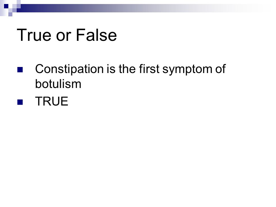 True or False Constipation is the first symptom of botulism TRUE
