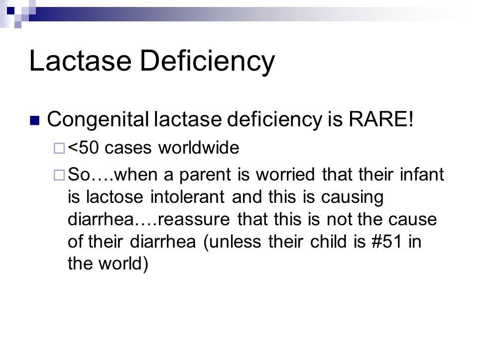 Lactase Deficiency Congenital lactase deficiency is RARE.