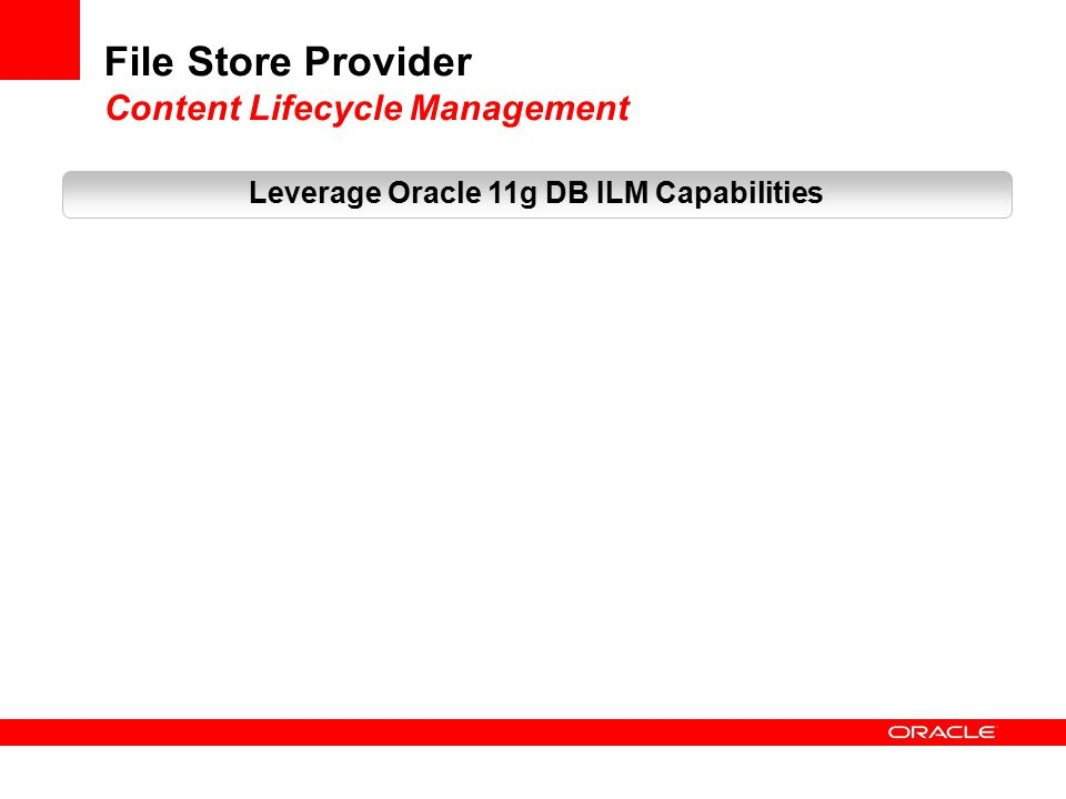 File Store Provider Content Lifecycle Management Leverage Oracle 11g DB ILM Capabilities