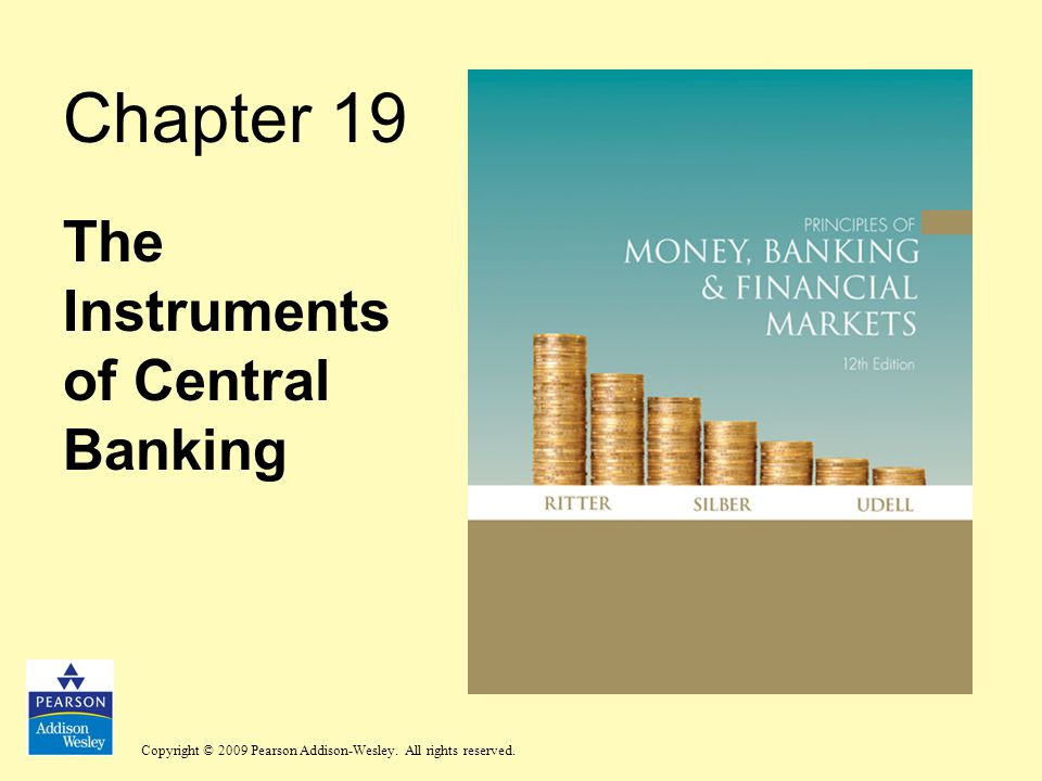 Copyright © 2009 Pearson Addison-Wesley. All rights reserved. Chapter 19 The Instruments of Central Banking