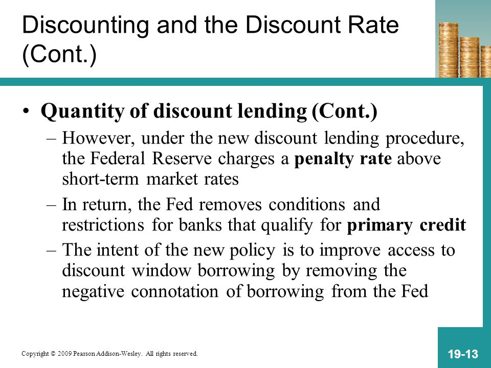 Copyright © 2009 Pearson Addison-Wesley. All rights reserved. 19-13 Discounting and the Discount Rate (Cont.) Quantity of discount lending (Cont.) –Ho