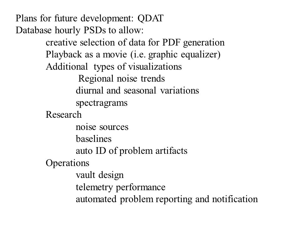 Plans for future development: QDAT Database hourly PSDs to allow: creative selection of data for PDF generation Playback as a movie (i.e. graphic equa