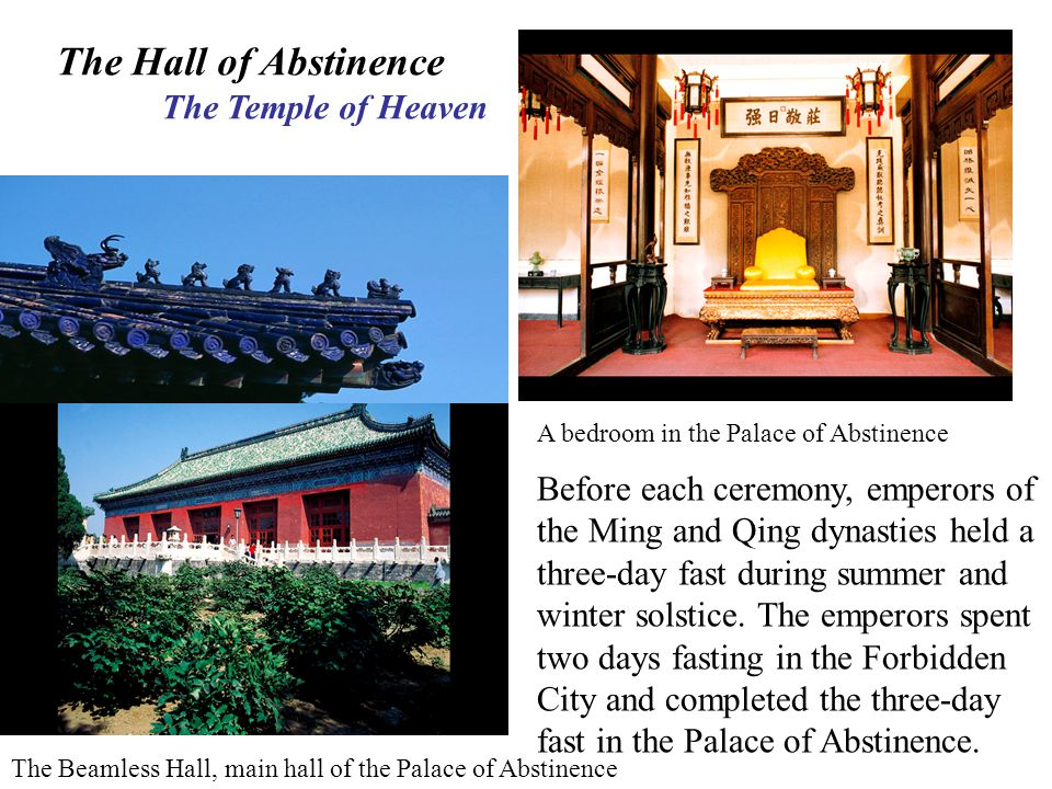 The Hall of Abstinence The Temple of Heaven The Beamless Hall, main hall of the Palace of Abstinence A bedroom in the Palace of Abstinence Before each