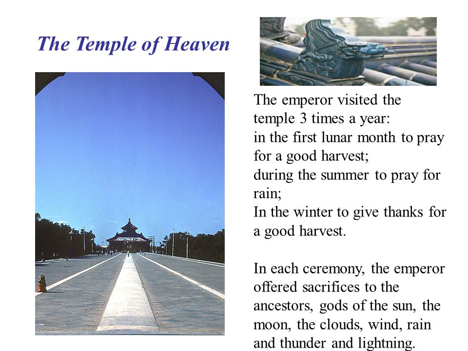 The Temple of Heaven The emperor visited the temple 3 times a year: in the first lunar month to pray for a good harvest; during the summer to pray for