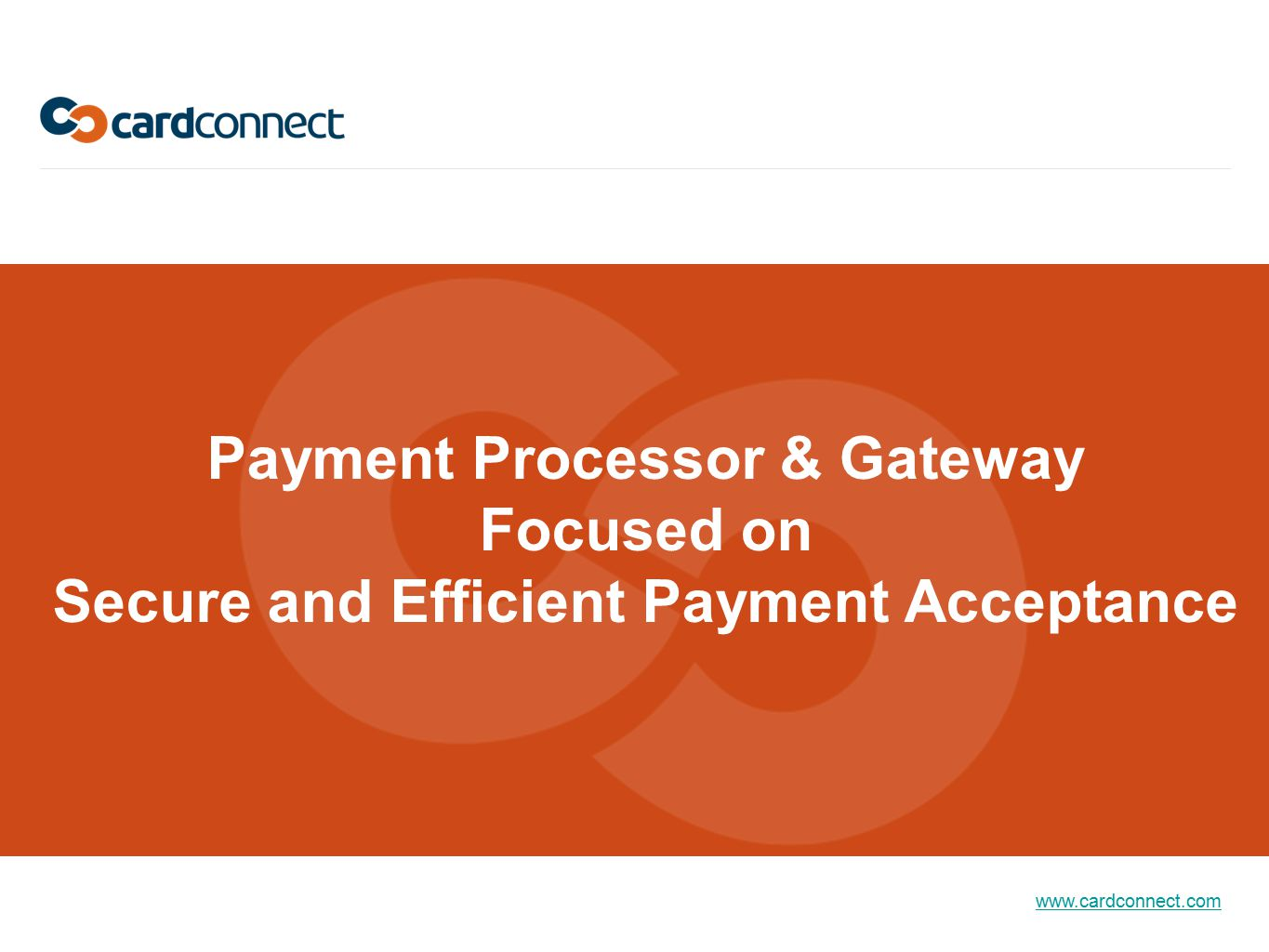 www.cardconnect.com Payment Processor & Gateway Focused on Secure and Efficient Payment Acceptance
