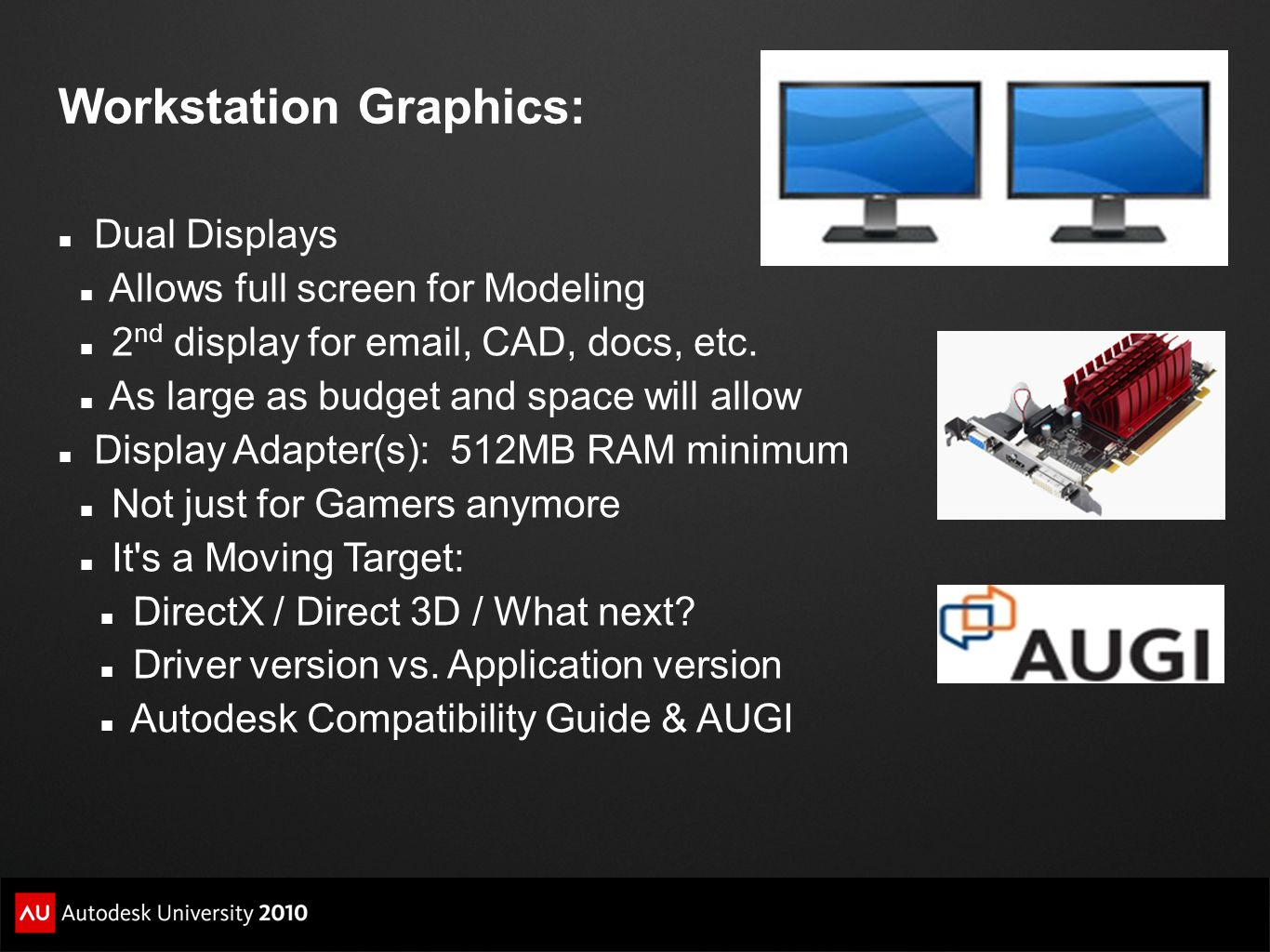 Workstation Graphics: Dual Displays Allows full screen for Modeling 2 nd display for email, CAD, docs, etc.
