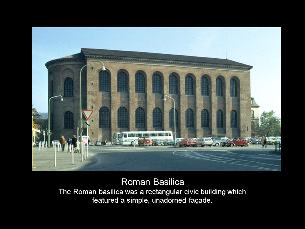 Roman Basilica The Roman basilica was a rectangular civic building which featured a simple, unadorned façade.