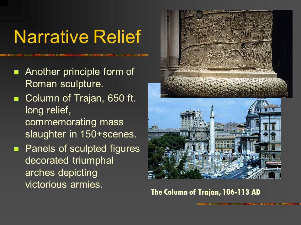 Narrative Relief Another principle form of Roman sculpture.