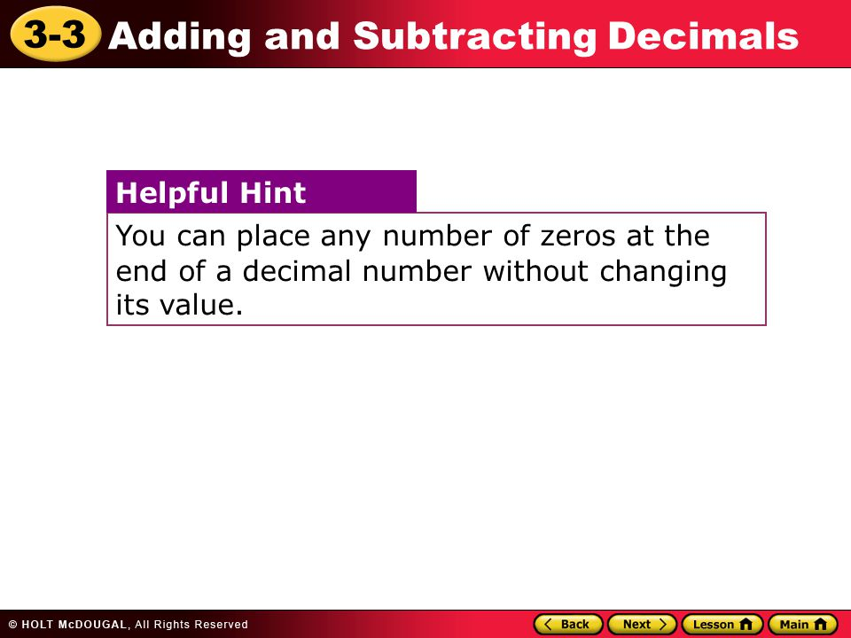 3-3 Adding and Subtracting Decimals You can place any number of zeros at the end of a decimal number without changing its value.