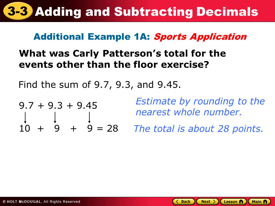 3-3 Adding and Subtracting Decimals Additional Example 1A: Sports Application What was Carly Patterson's total for the events other than the floor exercise.