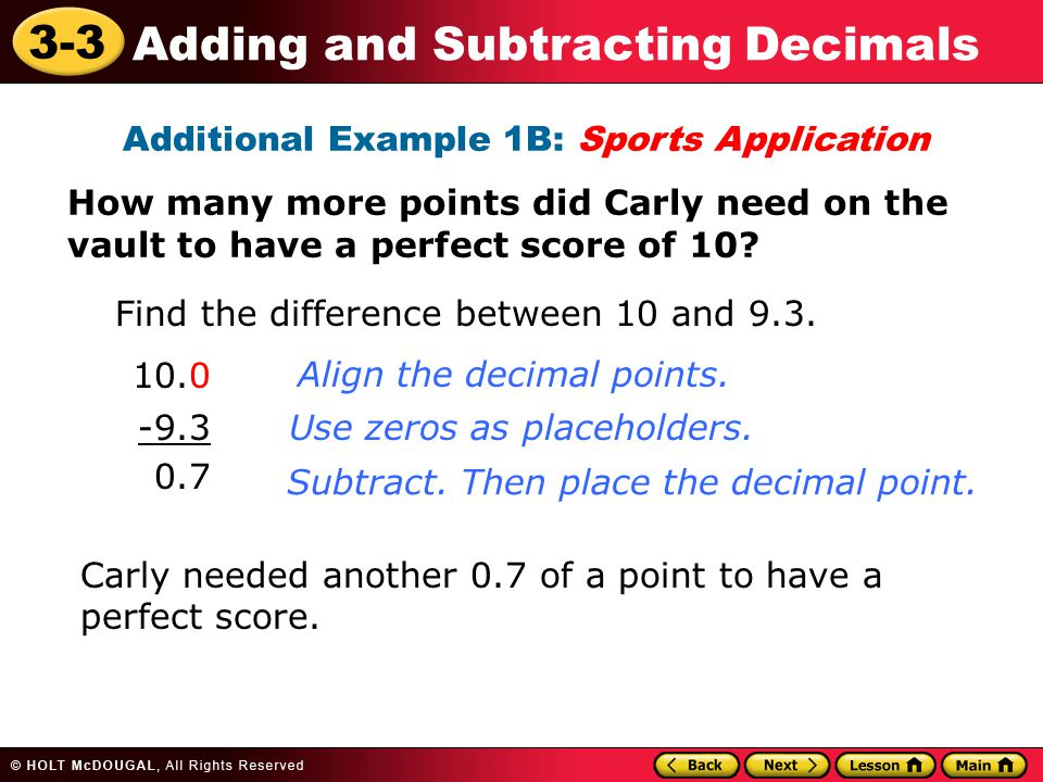 3-3 Adding and Subtracting Decimals Additional Example 1B: Sports Application How many more points did Carly need on the vault to have a perfect score of 10.