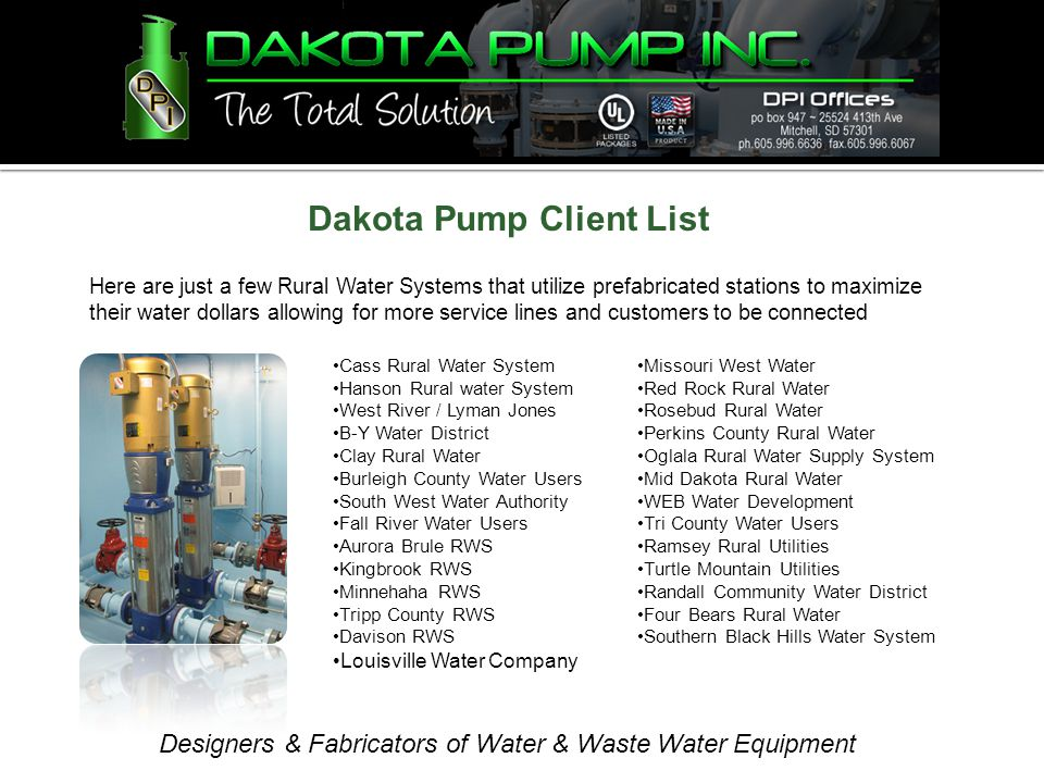 Designers & Fabricators of Water & Waste Water Equipment Dakota Pump Client List Here are just a few Rural Water Systems that utilize prefabricated st