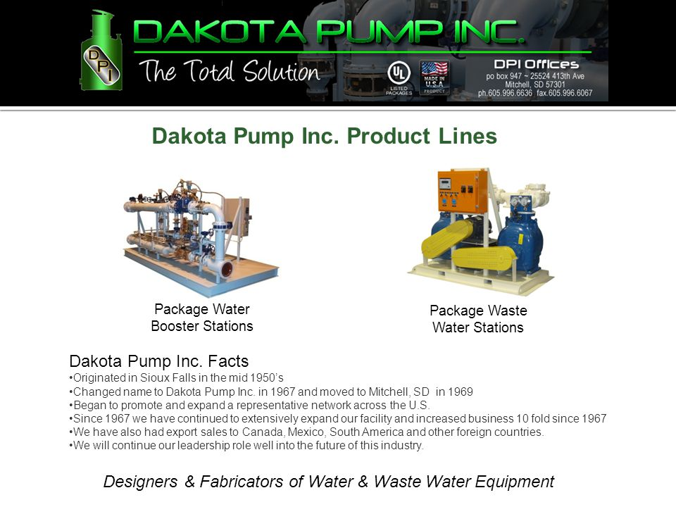 Designers & Fabricators of Water & Waste Water Equipment Dakota Pump Inc. Facts Originated in Sioux Falls in the mid 1950's Changed name to Dakota Pum