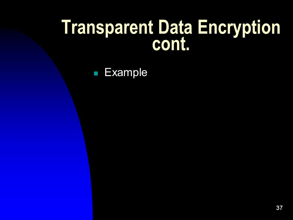 37 Transparent Data Encryption cont. Example