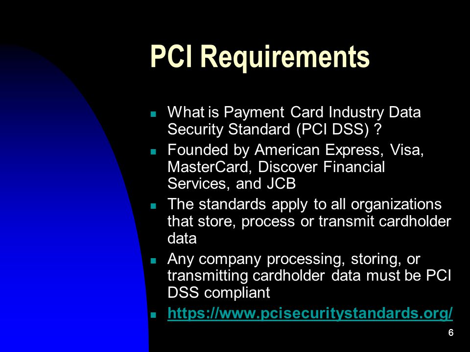 6 PCI Requirements What is Payment Card Industry Data Security Standard (PCI DSS) .