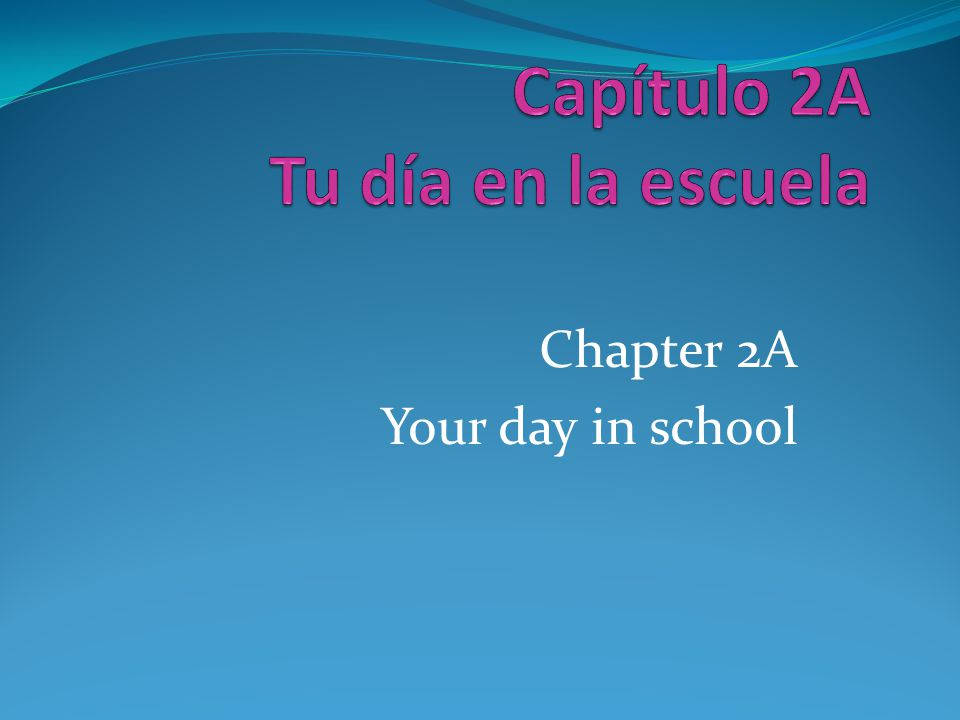 Chapter 2A Your day in school