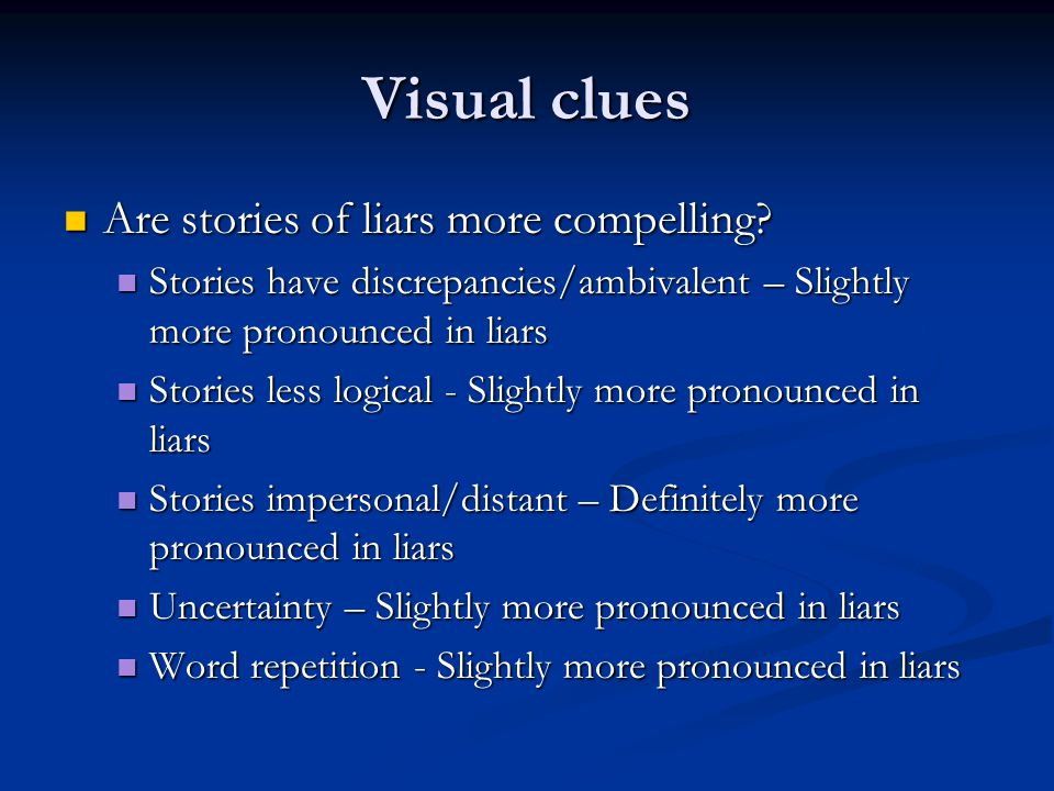 Visual clues Are stories of liars more compelling? Are stories of liars more compelling? Stories have discrepancies/ambivalent – Slightly more pronoun