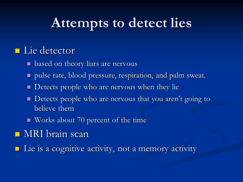 Visual Clues Numerous studies have been done with subject telling known lies and telling the truth.
