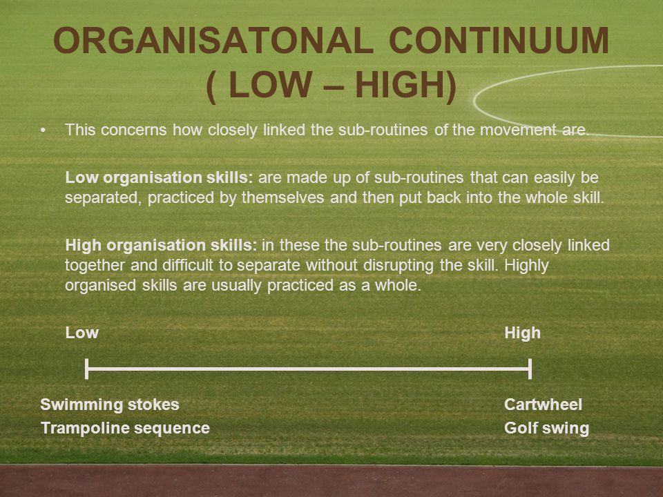 ORGANISATONAL CONTINUUM ( LOW – HIGH) This concerns how closely linked the sub-routines of the movement are.