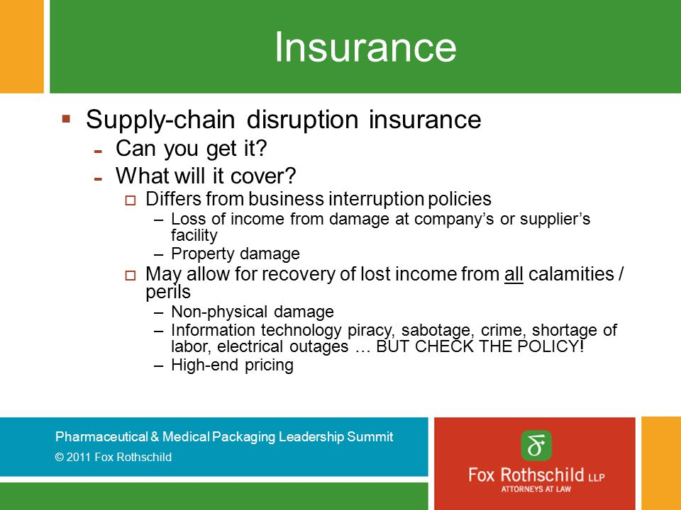 Pharmaceutical & Medical Packaging Leadership Summit © 2011 Fox Rothschild Insurance  Supply-chain disruption insurance - Can you get it.