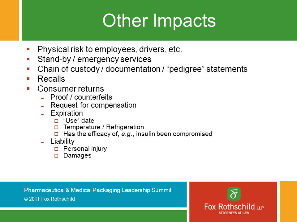Pharmaceutical & Medical Packaging Leadership Summit © 2011 Fox Rothschild Other Impacts  Physical risk to employees, drivers, etc.