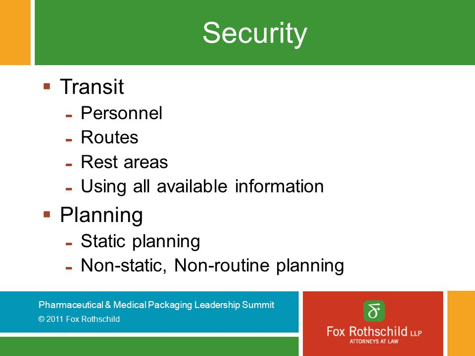 Pharmaceutical & Medical Packaging Leadership Summit © 2011 Fox Rothschild Security  Transit - Personnel - Routes - Rest areas - Using all available
