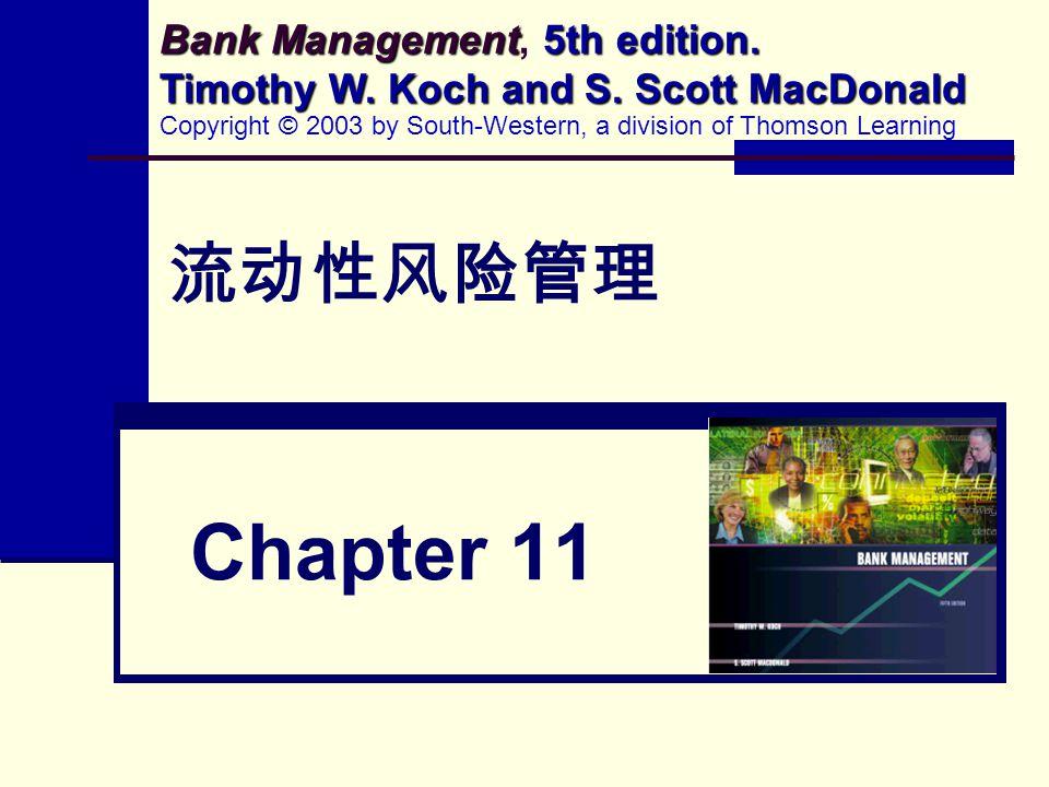 流动性风险管理 Chapter 11 Bank Management 5th edition. Timothy W. Koch and S. Scott MacDonald Bank Management, 5th edition. Timothy W. Koch and S. Scott MacD
