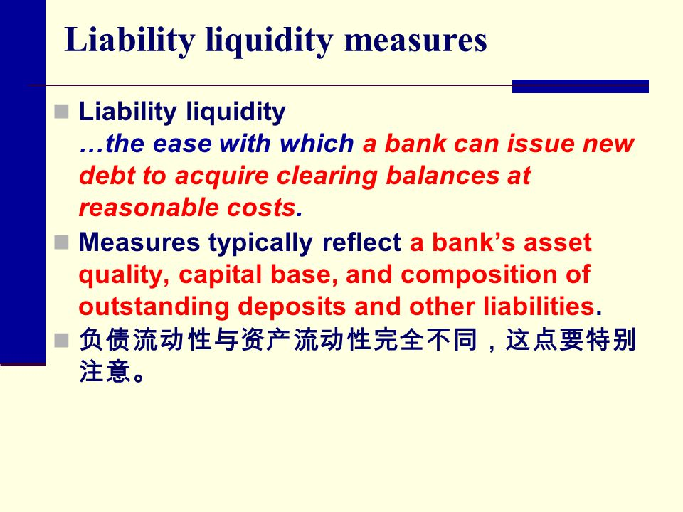 Liability liquidity measures Liability liquidity …the ease with which a bank can issue new debt to acquire clearing balances at reasonable costs. Meas