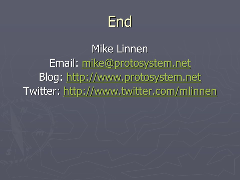 End Mike Linnen Email: mike@protosystem.net mike@protosystem.net Blog: http://www.protosystem.net http://www.protosystem.net Twitter: http://www.twitter.com/mlinnen http://www.twitter.com/mlinnen