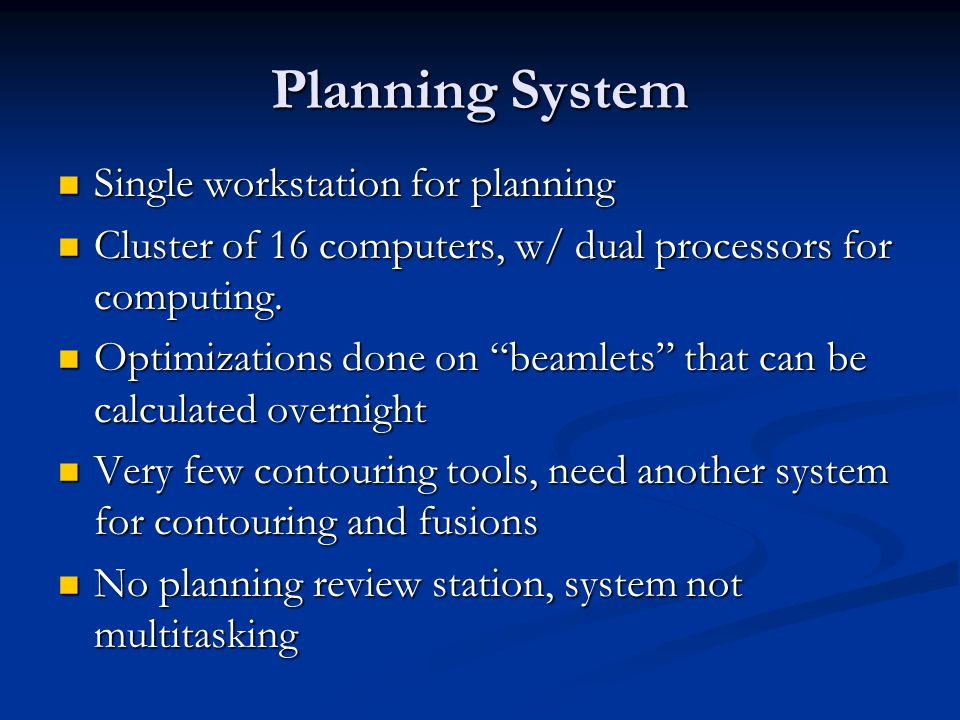 Planning System Single workstation for planning Single workstation for planning Cluster of 16 computers, w/ dual processors for computing. Cluster of