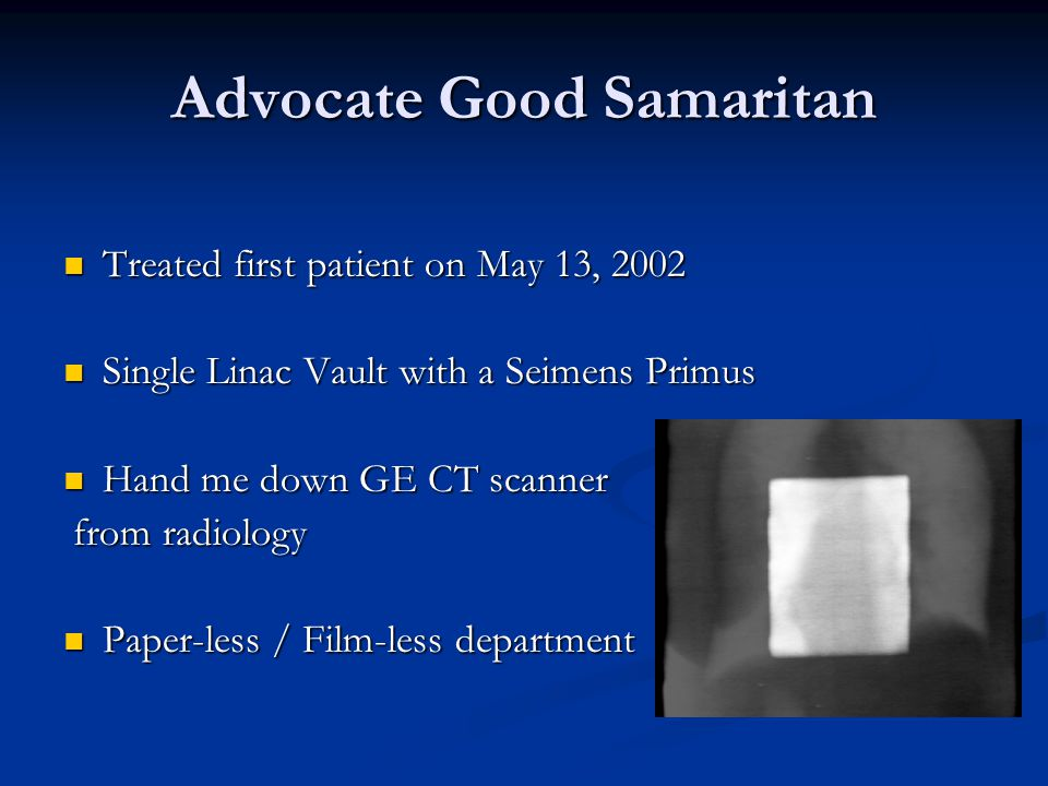 Advocate Good Samaritan Within two years reached capacity for a single Linac department Within two years reached capacity for a single Linac department Began offering HDR treatments Began offering HDR treatments Strong administrative and physician support for expansion Strong administrative and physician support for expansion