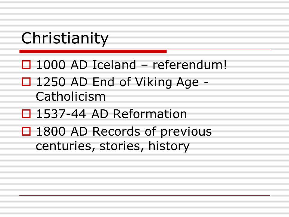 Christianity  1000 AD Iceland – referendum.