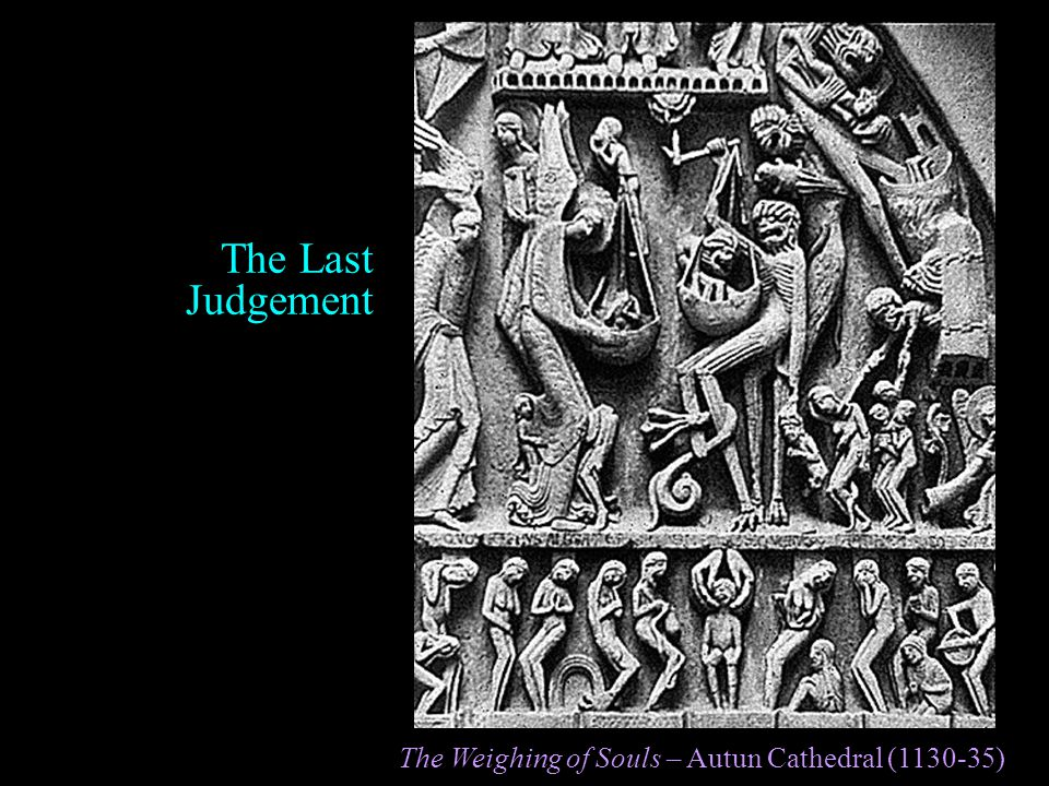 The Last Judgement The Weighing of Souls – Autun Cathedral (1130-35)