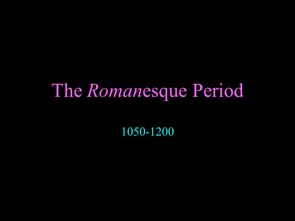 The Romanesque Period 1050-1200