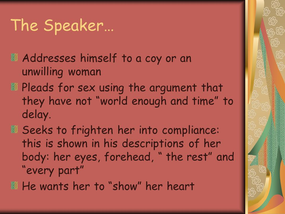 """The Speaker… Addresses himself to a coy or an unwilling woman Pleads for sex using the argument that they have not """"world enough and time"""" to delay. S"""
