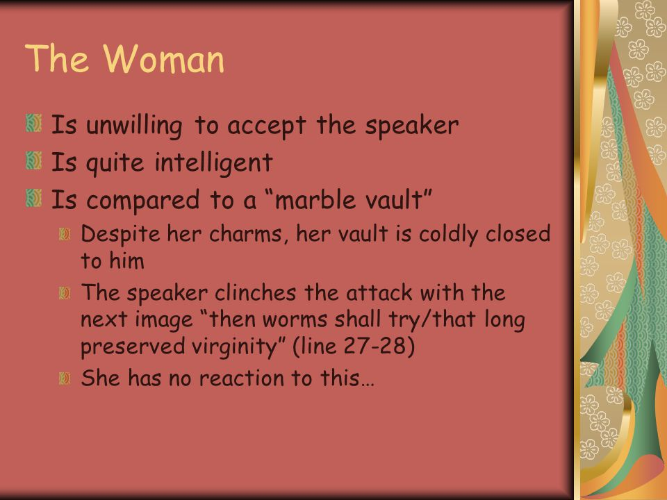 """The Woman Is unwilling to accept the speaker Is quite intelligent Is compared to a """"marble vault"""" Despite her charms, her vault is coldly closed to hi"""
