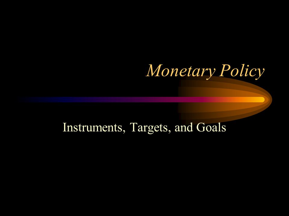Monetary Policy Instruments, Targets, and Goals