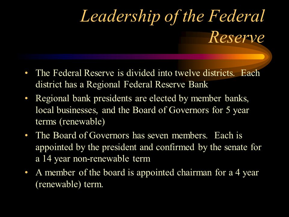 Leadership of the Federal Reserve The Federal Reserve is divided into twelve districts. Each district has a Regional Federal Reserve Bank Regional ban