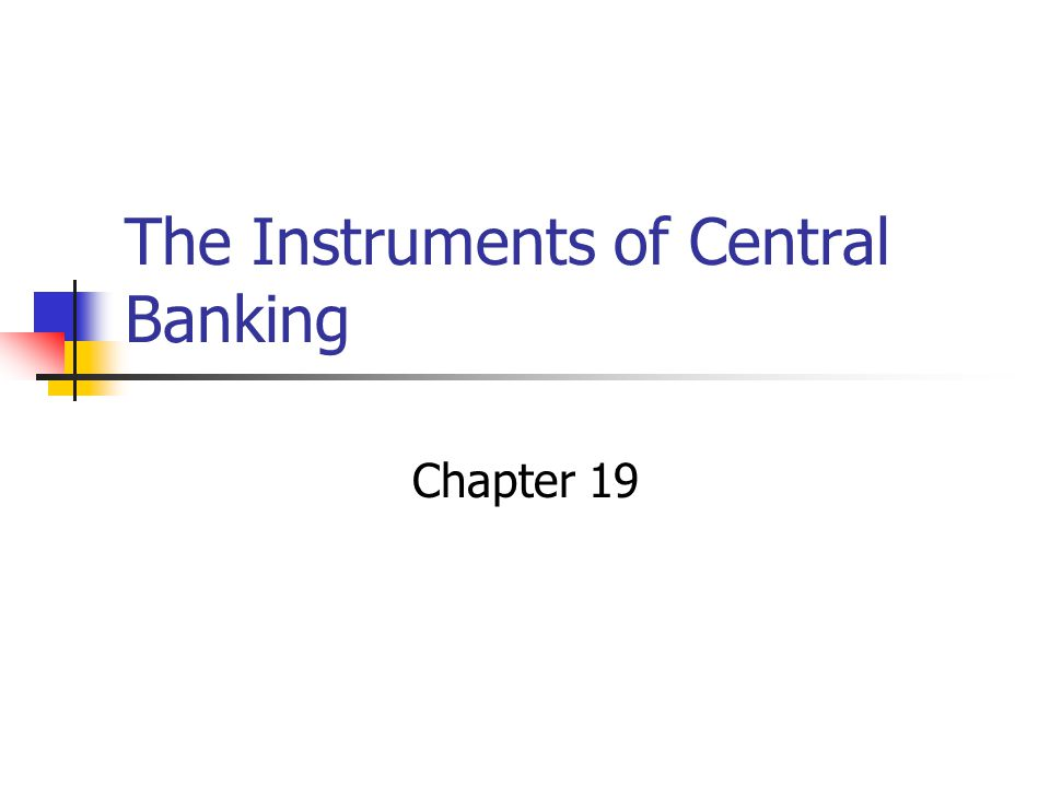 The Instruments of Central Banking Chapter 19
