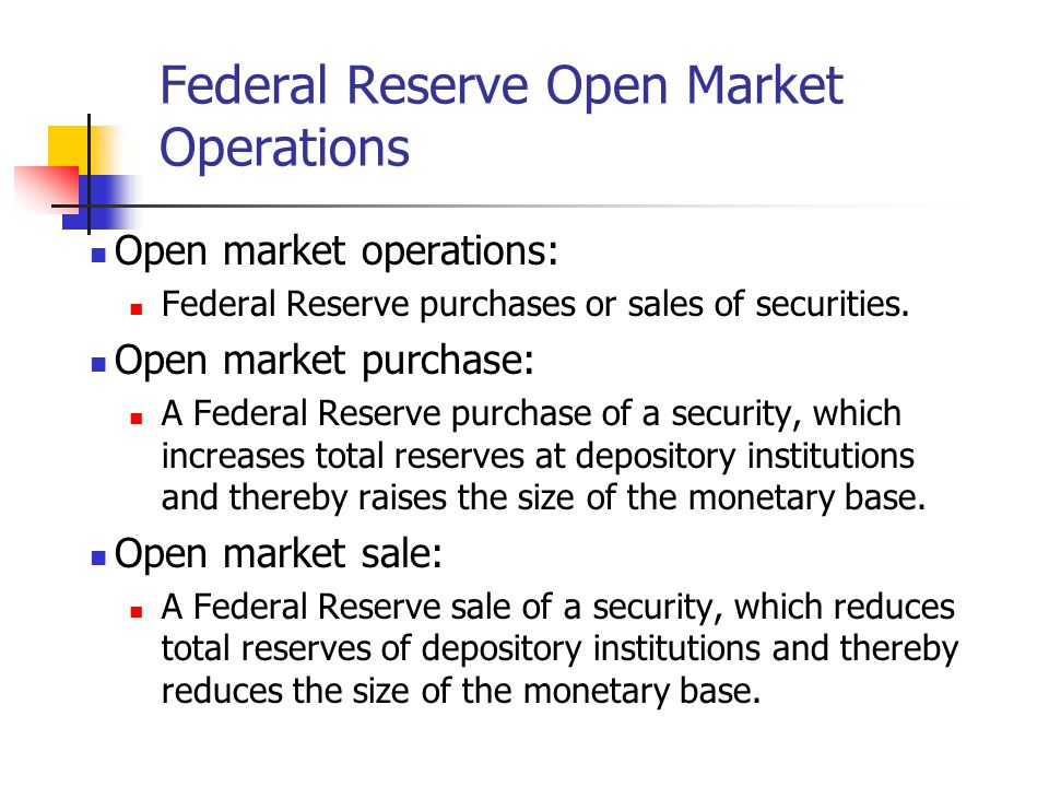 Federal Reserve Open Market Operations Open market operations: Federal Reserve purchases or sales of securities. Open market purchase: A Federal Reser