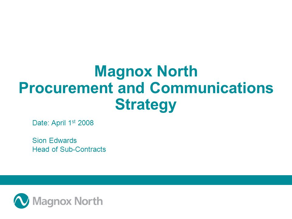 Date: 13/06/20073 Summary Overview of Magnox North Successes at Trawsfynydd Insight into Magnox North Procurement Strategy Communications Plan –Why we can, why we think its fundamental to our success, and how we intend to commence communicating