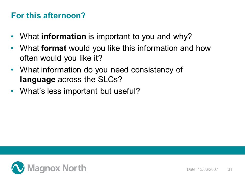 Date: 13/06/200731 For this afternoon. What information is important to you and why.